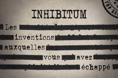 Inhibitum (ou ce qu'on nous a toujours caché)