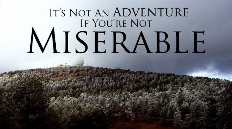 It's not an adventure if you're not miserable