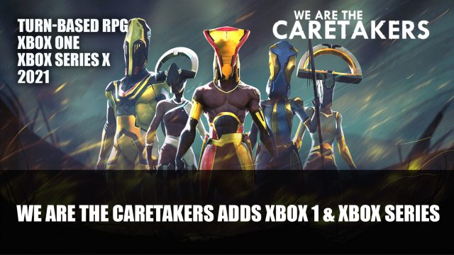 You are in our Caretakers Announced be coming to the Xbox and Xbox One within the 2021 Edition
