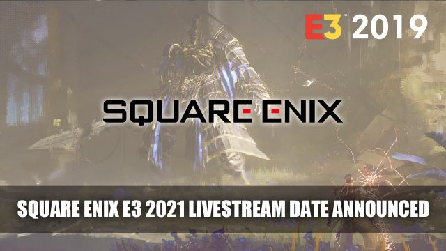 Date Square Enix at E3 2021 to be declared Livestream