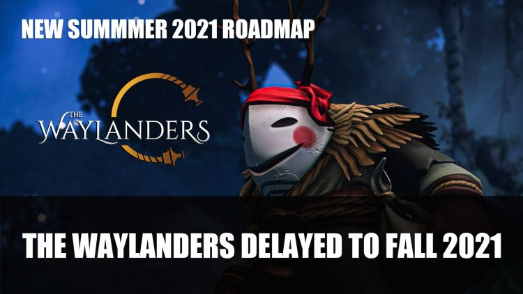 2021 Waylanders delayed and fall and early summer of 2021 Access Roadmap Revealed
