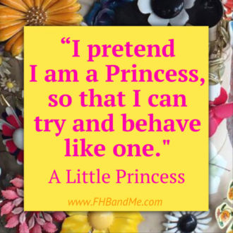 """I pretend I am a Princess so that I can try and behave like one."" A Little Princess"