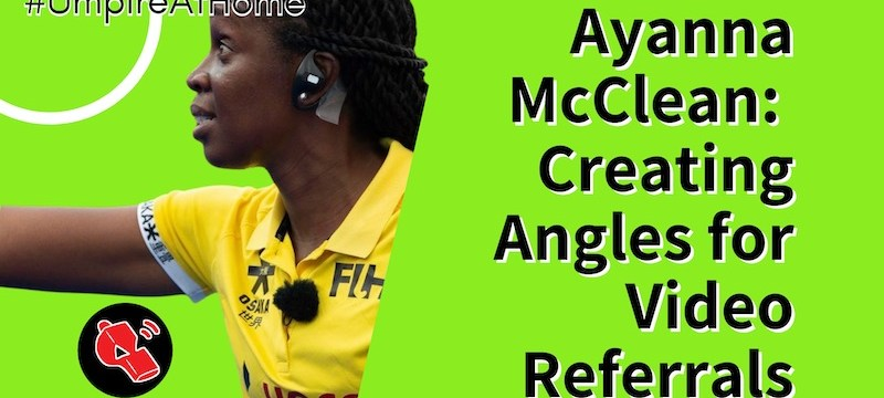Creating Angles for Video Referrals with Ayanna McClean – Hockey Umpiring Skills – #UmpireAtHome #TBT