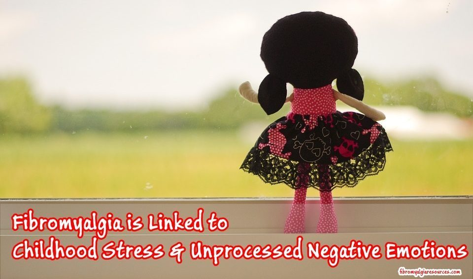 Fibromyalgia is Linked to Childhood Stress and Unprocessed Negative Emotions