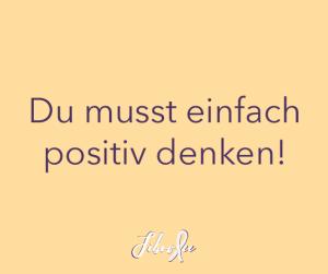 Fibromyalgie-Bullshit-Bingo Vol. 18: Du musst einfach positiv denken! - Positives Denken, eine Gefahr?!