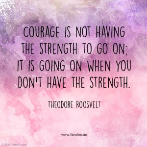 Courage is not having the strenght to go on; it is going on when you don't hace the strenght