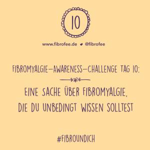 """Text vor gelbem Hintergrund: """"Fibromyalgie Awareness Challenge Tag 10 - Eine Sache über Fibromyalgie, die du unbedingt wissen solltest"""""""
