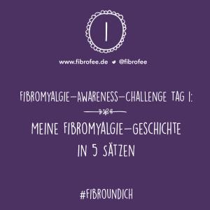 """Text vor lila Hintergrund: """"Fibromyalgie Awareness Challenge Tag 1 - Meine Fibromyalgie-Geschichte in 5 Sätzen #FibroUndIch"""""""