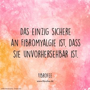 """Zitat vor rosa Hintergrund: """"Das Einzig sichere an Fibromyalgie ist, dass sie unvorhersehbar ist."""" FibroFee, lies mehr auf fibrofee.de"""