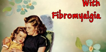 A Mother With Fibromyalgia to her Daughters