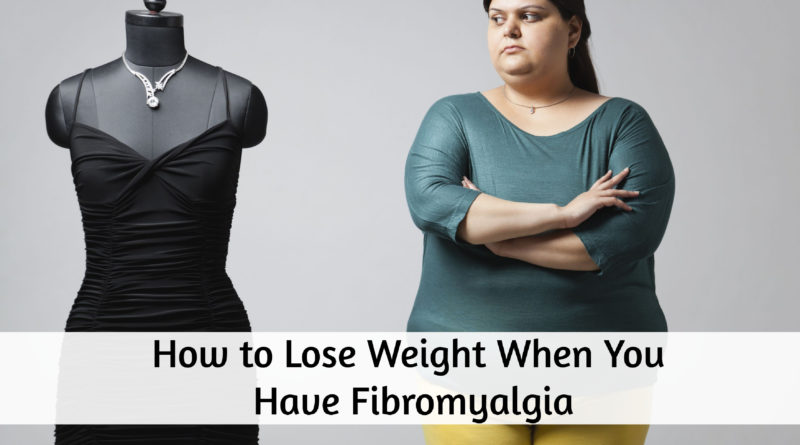 How to Lose Weight When You Have Fibromyalgia