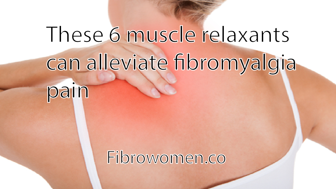 These 6 muscle relaxants can alleviate fibromyalgia pain