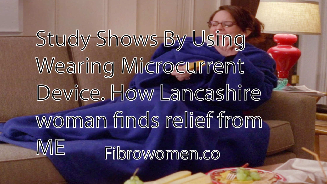 Study Shows By Using Wearing Microcurrent Device. How Lancashire woman finds relief from ME?