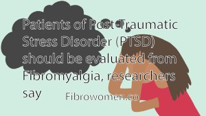 Read more about the article Patients of Post-Traumatic Stress Disorder (PTSD) should be evaluated from Fibromyalgia, researchers say
