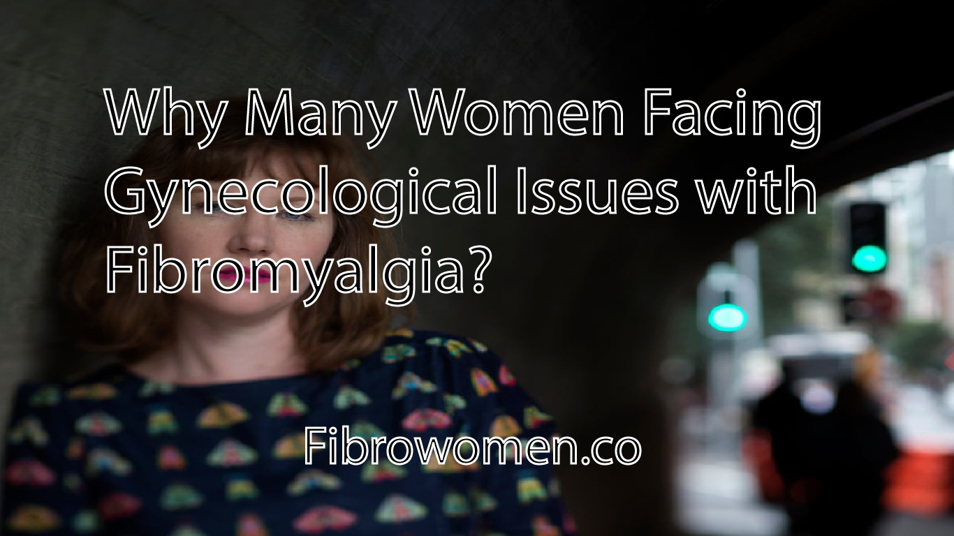 Why Many Women Facing Gynecological Issues with Fibromyalgia?