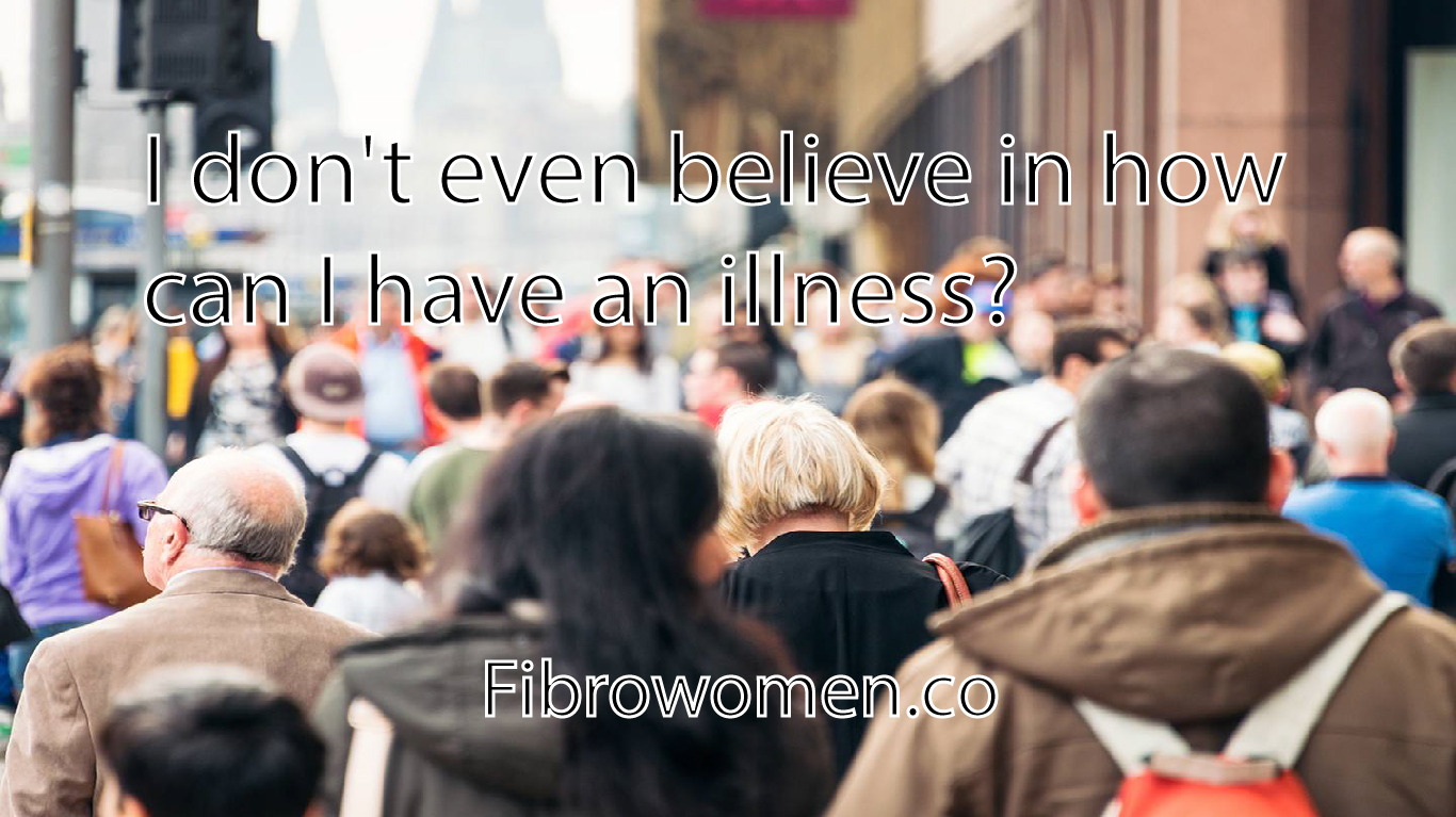 I don't even believe in how can I have an illness?