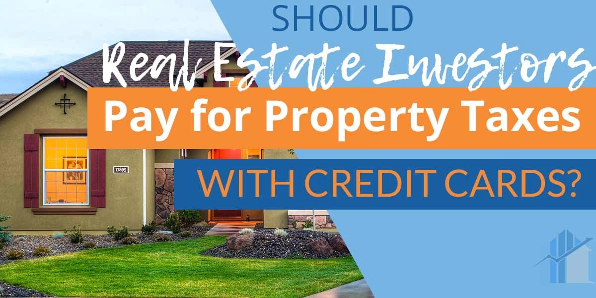 Should Real Estate Investors Pay for Property Taxes with Credit Cards?