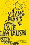 The Young Man's Guide to Late Capitalism by Peter Mountford