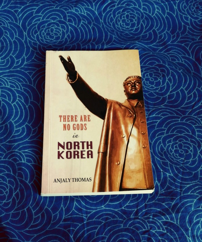 There Are No Gods In North Korea by Anjaly Thomas