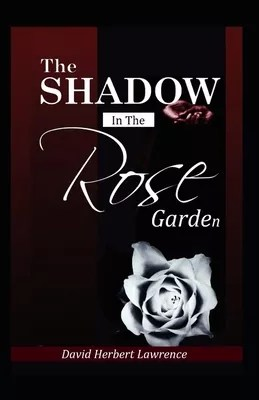 The Shadow in the Rose Garden, The Shadow in the Rose Garden by D. H. Lawrence