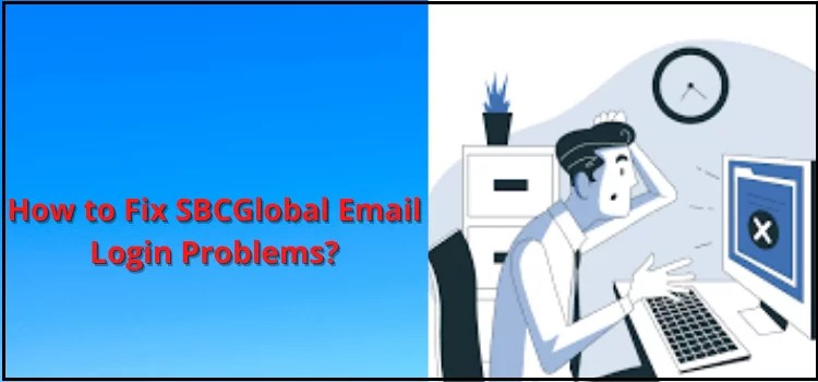 , How to Fix SBCGlobal Email Login Problems?