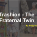 Trashion- the Fraternal Twin