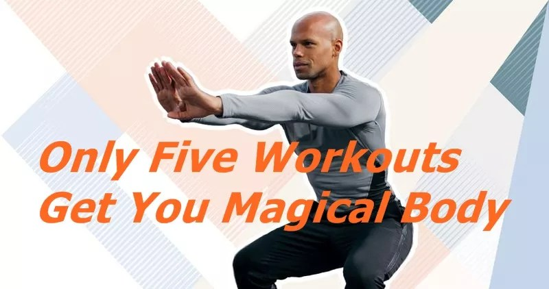Only Five Workouts Get You Magical Body