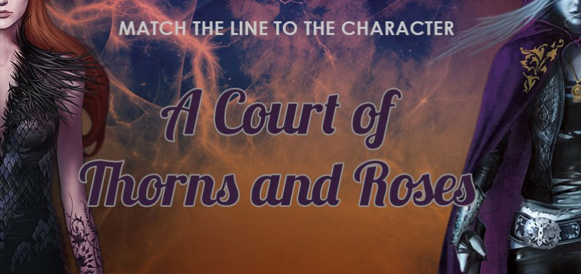 """QUIZ: Can You Match the """"A Court of Thorns and Roses"""" Quote to the Character?"""
