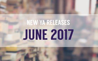 Top 10 New YA Releases: June 2017