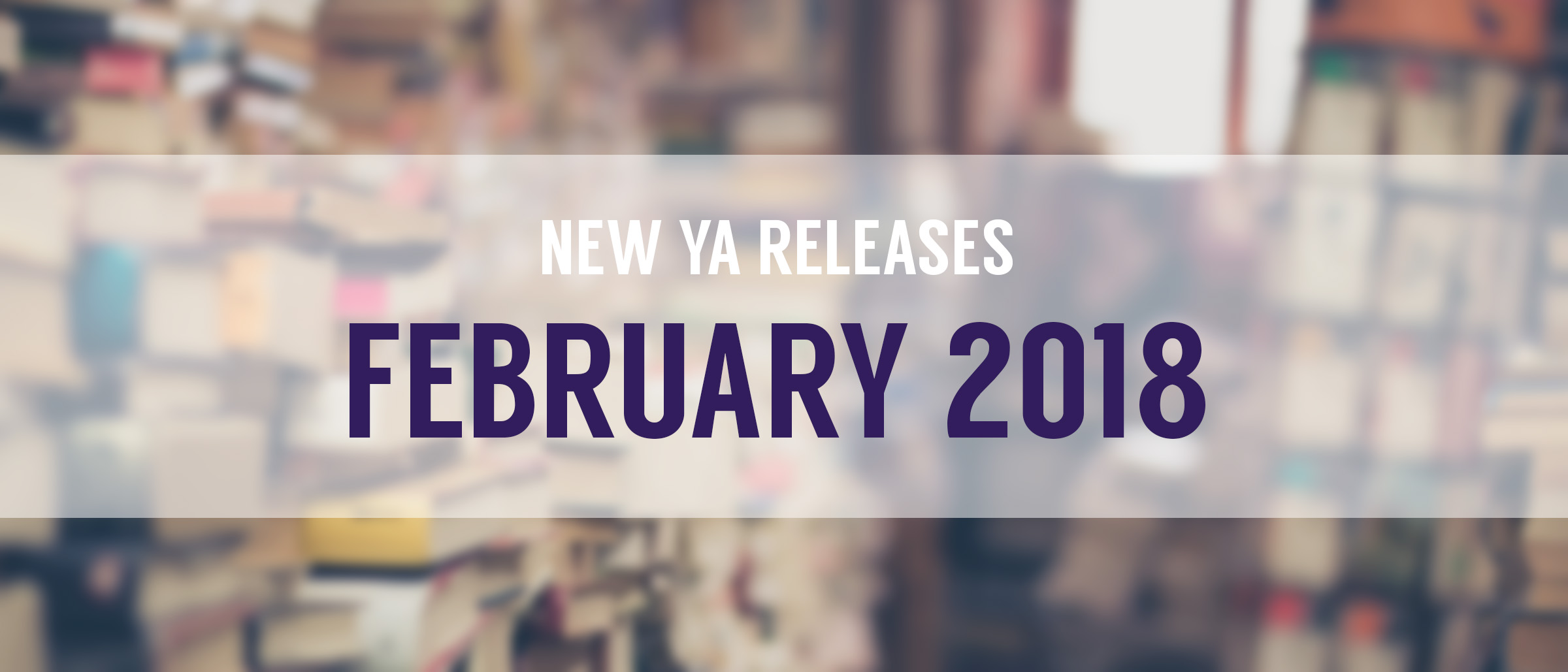 february new books, february books, february book releases, february 2018 book releases, new ya books, february ya books, february new ya books, february book releases 2018,