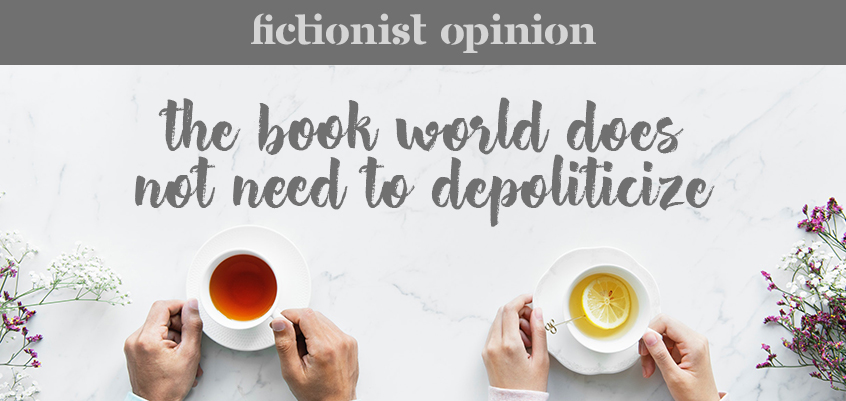Fictionist Opinion: The Book World Doesn't Need to De-Politicize