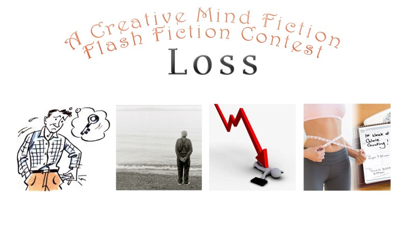 "July 26 - August 8, 2018 Flash Fiction Contest ""Loss"""