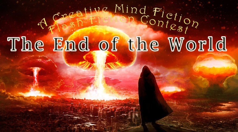 "September 20 - October 4, 2018 Flash Fiction Contest ""The End of the World"""