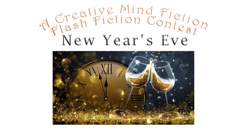 "December 20, 2018 - January 2, 2019 Flash Fiction Contest ""New Year's Eve"""