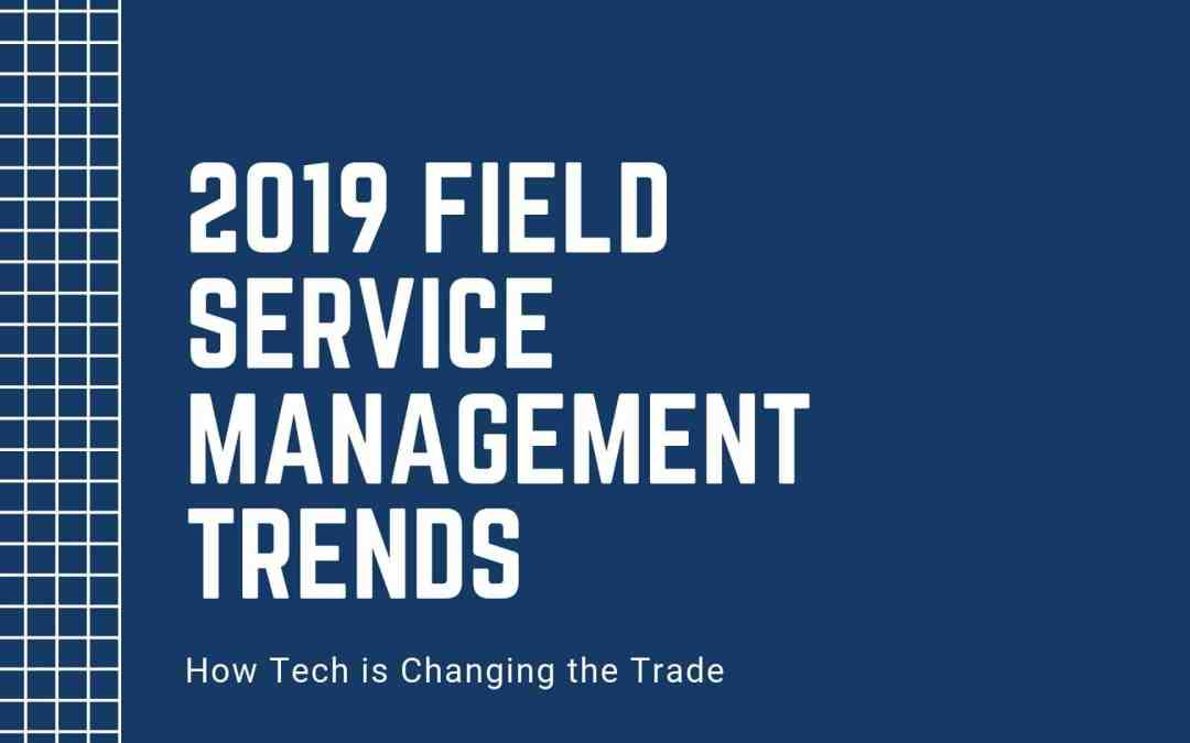 2019 Tech Trends in the Field Service Management Industry