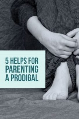 5 Helps For Parenting a Prodigal