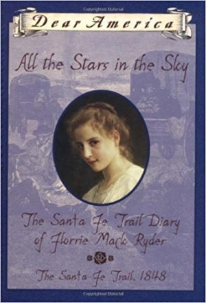 All the Stars in the Sky: The Santa Fe Trail Diary of Florrie Mack Ryder