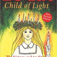 Lucia, Child of Light: The History and Traditions of Sweden's Lucia Celebration