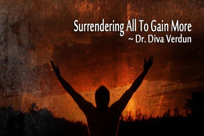 Surrrending All to Gain More! - Dr. Diva Verdun