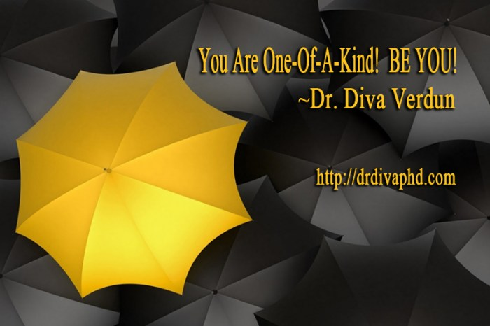 You are one of a kind ... be you - Fierce Impact - Dr. Diva Verdun