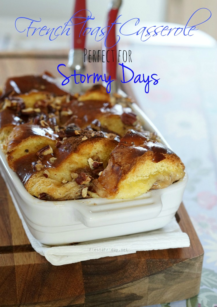 French toast casserole for stormy days | fiestafriday.net