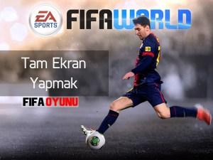 FIFA World Tam Ekran Yapmak