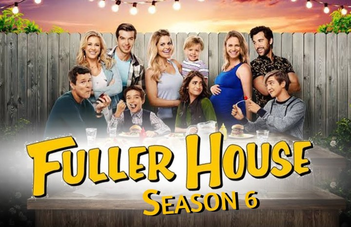 Fuller House Season 6 Release Date | Cast | Plot | Trailer