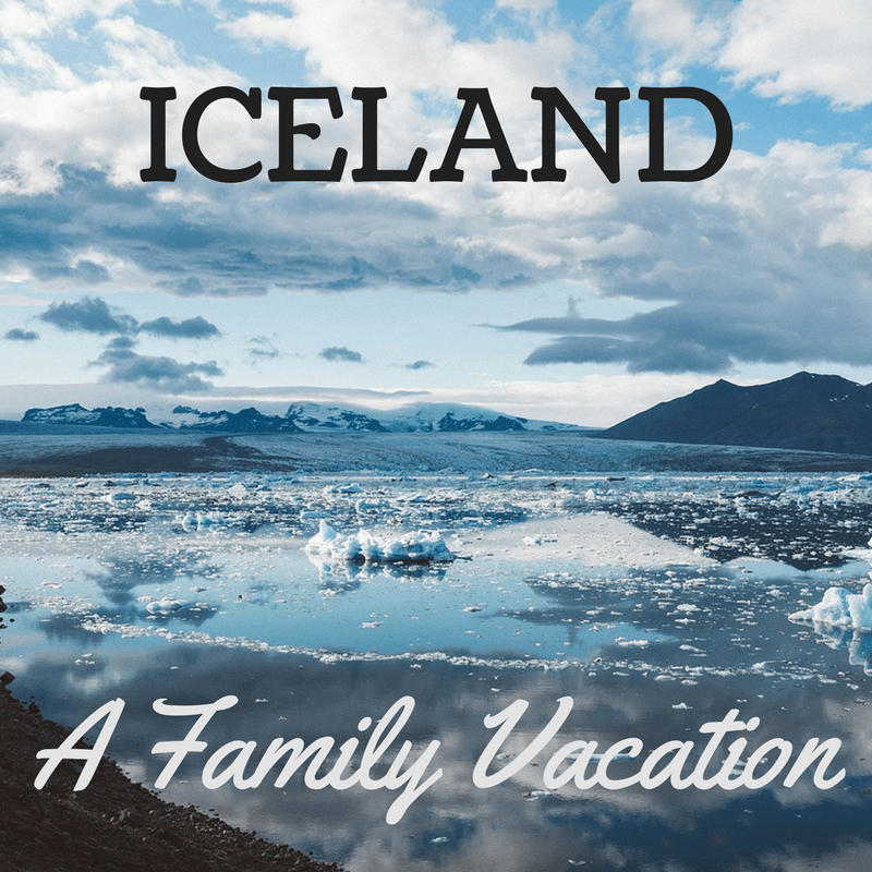 Iceland: A Family Vacation