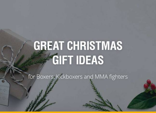 Great Christmas Gift ideas for Boxers, Kickboxers and MMA fighters