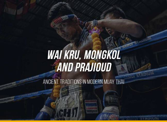 Wai Kru, Mongkol and Prajioud; Ancient Traditions in Modern Muay Thai