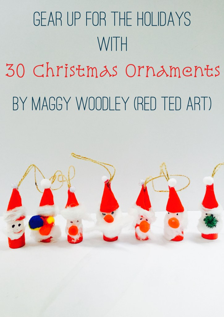 Gear Up For The Holidays With 30 Christmas Ornaments ebook book by Maggy Woodley, Red Ted Art, Wee Warhols, Austin, holiday decor, Christmas crafts,