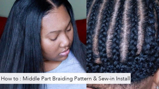 Braid Pattern For Middle Part Sew In How To Braiding Pattern For A Middle Part And Install Tutorial