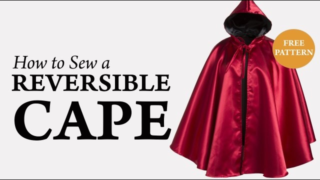 Cape Sewing Pattern How To Sew A Reversible Cape Tutorial Youtube