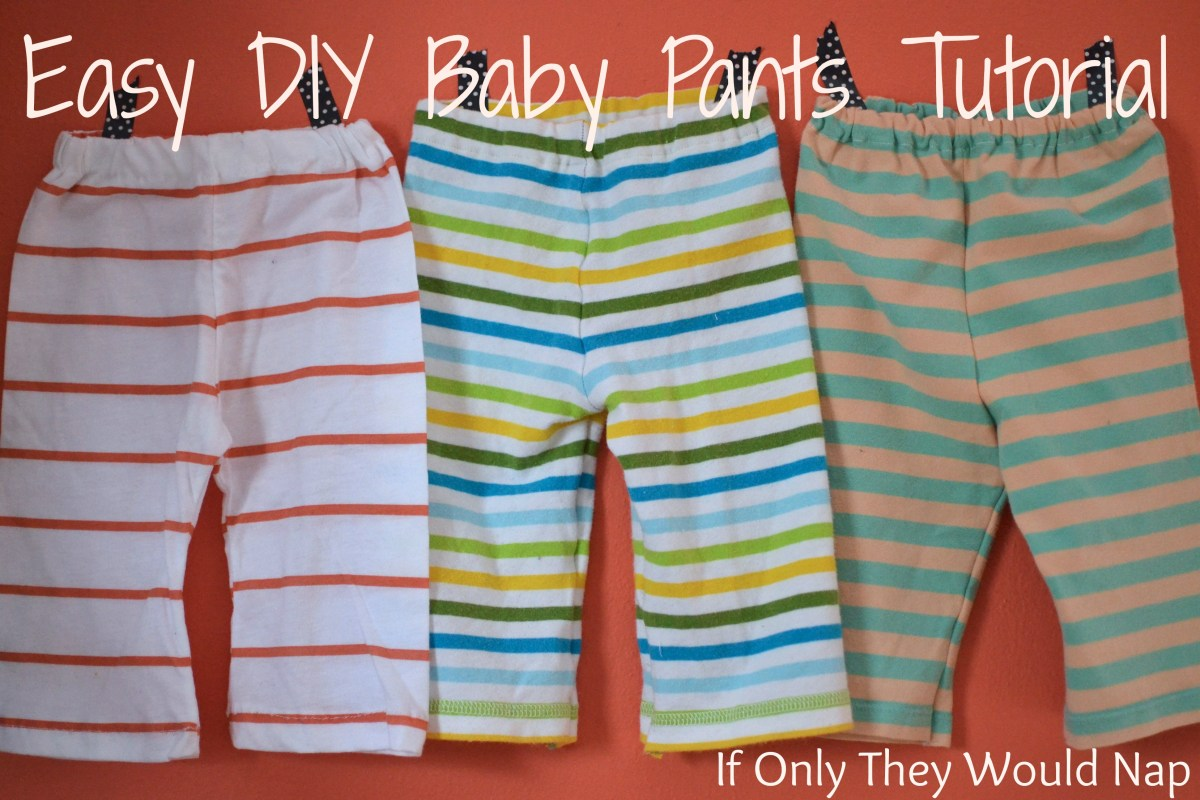 Sewing Patterns Free Projects Crafts Diy Easy Diy Ba Pants Tutorial If Only They Would Nap